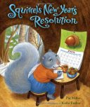 Title: Squirrel's New Year's Resolution Author: Pat Miller Illustrator: Kathi Ember Genre: Picture book Age: 5-8