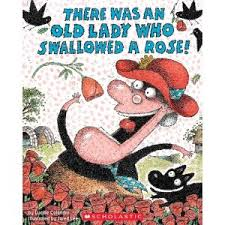 Title: There Was An Old Lady Who Swallowed A Rose! Author: Lucille Colandro Genre: Picture Book Ages