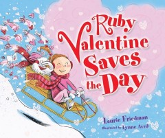 Title: Ruby Valentine Saves the Day Author: Laurie Friedman Genre: Picture Book Ages: 5-9
