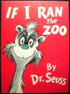 Title: If I Ran The Zoo Author: Dr. Seuss Illustrator: Dr. Seuss Genre: Picture Book