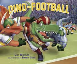 Title: Dino-Football Author: Lisa Wheeler Illustrator: Barry Gott Genre: Picture book Ages: 5-8yrs