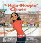 Title: The Hula Hoopin' Queen Author: Thelma Lynne Godin Illustrator: Vanessa Brantley-Newton