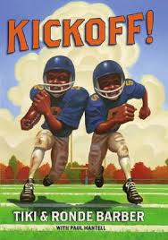 Title: Kickoff! Author: Tiki and Ronde Barber Genre: Chapter book Ages: 8-12yrs