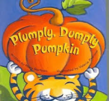 Title: Plumply, Dumply, Pumpkin Author: Mary Serfozo Illustrator: Valerie Petrone Genre: Picture Book Ages:3-6