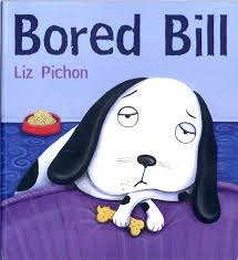 Title: Bored Bill Author/Illustrator: Liz Pichon Genre: Picture book Ages: 4 &up