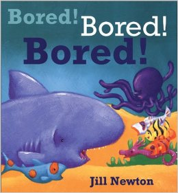 Title: Bored! Bored! Bored! Author/Illustrator: Jill Newton Genre: Picture book Ages: 4-8