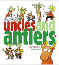 Title: uncles and antlers Illustrator: Brian Floca Genre: Picture Book Ages: 3-6