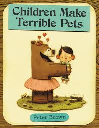 Title: Children Make Terrible Pets Author/Illustrator: Peter Brown Genre: Picture Book Ages: 3-6