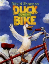Title: Duck on a Bike Author/Illustrator: David Shannon Ages: 5-8 Genre: Picture Book